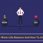 Work Life Balance And How To Attain It